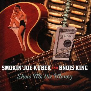 Smokin' Joe Kubek & Bnois King - Show Me the Money (2004) [Re-Up]