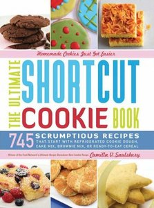 The Ultimate Shortcut Cookie Book: 745 Scrumptious Recipes That Start with Refrigerated Cookie Dough, Cake Mix (repost)