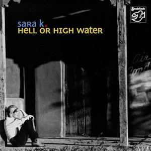 Sara K. - Hell or High Water (2006/2019) [Official Digital Download]