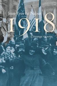 """Jean-Yves Le Naour, """"1918 : L'étrange victoire"""""""