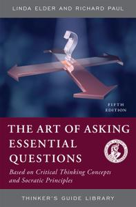 The Art of Asking Essential Questions: Based on Critical Thinking Concepts and Socratic Principles, 5th Edition