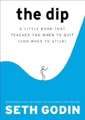 The Dip: A Little Book That Teaches You When to Quit (and When to Stick) [Repost]