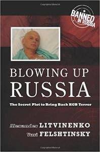 Blowing Up Russia: The Secret Plot to Bring Back KGB Terror (Repost)