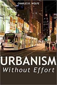 Urbanism Without Effort: Reconnecting with First Principles of the City