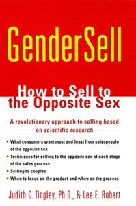 «GenderSell: How to Sell to the Opposite Sex» by Lee E. Robert,Judith C. Tingley