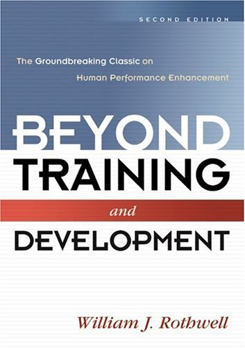 Beyond Training and Development: The Groundbreaking Classic on Human Performance Enhancement 2nd edition (Repost)
