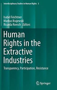 Human Rights in the Extractive Industries Transparency, Participation, Resistance