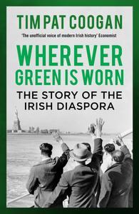 Wherever Green is Worn: The Story of the Irish Diaspora