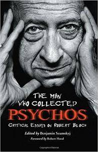 The Man Who Collected Psychos: Critical Essays on Robert Bloch
