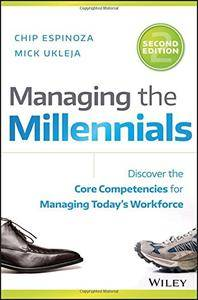 Managing the Millennials: Discover the Core Competencies for Managing Today's Workforce, Second Edition