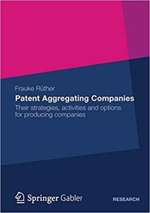 Patent Aggregating Companies: Their strategies, activities and options for producing companies
