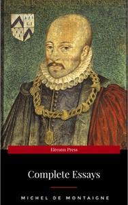 «Michel de Montaigne - The Complete Essays» by Michel de Montaigne
