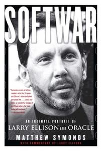 «Softwar: An Intimate Portrait of Larry Ellison and Oracle» by Matthew Symonds