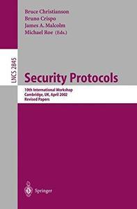 Security Protocols: 10th International Workshop, Cambridge, UK, April 17-19, 2002. Revised Papers
