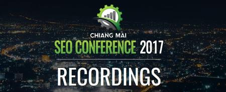 Chiang Mai SEO Conference - 2017 Speaker Recordings