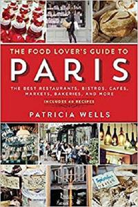 The Food Lover's Guide to Paris: The Best Restaurants, Bistros, Cafés, Markets, Bakeries, and More [Repost]