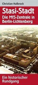 Stasi-Stadt Die MfS-Zentrale in Berlin-Lichtenberg Ein historischer Rundgang