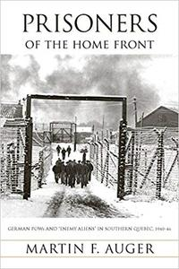 "Prisoners of the Home Front: German POWs and ""Enemy Aliens"" in Southern Quebec, 1940-46"