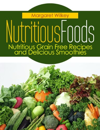 Nutritious Foods: Nutritious Grain Free Recipes and Delicious Smoothies (repost)