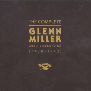 Glenn Miller - The Complete Glenn Miller & His Orchestra 1938-1942 (1991) {RCA Bluebird Digital Download rel 2014}