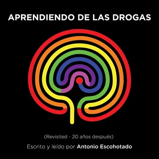 «Aprendiendo de las drogas (Revisited)» by Antonio Escohotado