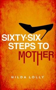 «66 Steps to Mother» by Hilda Lolly