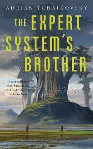 Adrian Tchaikovsky - The Expert System's Brother