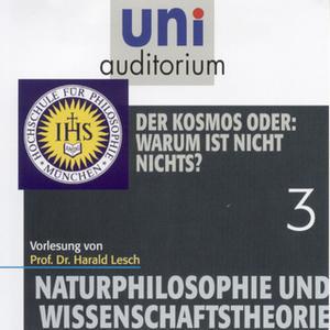 «Uni Auditorium - Naturphilosophie und Wissenschaftstheorie: 03 Der Kosmos oder: Warum ist nicht nichts?» by Harald Lesc