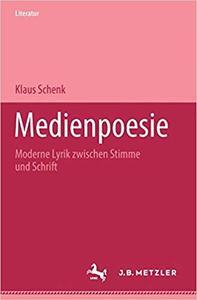 Medienpoesie: Moderne Lyrik zwischen Stimme und Schrift
