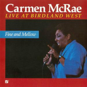 Carmen McRae - Fine And Mellow: Live At Birdland West (1988) [Reissue 2003]