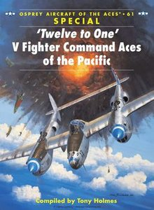 ''Twelve to One'': V Fighter Command Aces of the Pacific (Osprey Aircraft of the Aces 61) (repost)