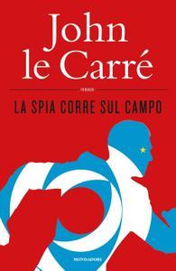 John le Carré - La spia corre sul campo