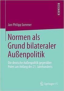 Normen als Grund bilateraler Außenpolitik: Die deutsche Außenpolitik gegenüber Polen am Anfang des 21. Jahrhunderts