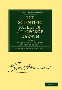 The Scientific Papers of Sir George Darwin: Oceanic Tides and Lunar Disturbance of Gravity