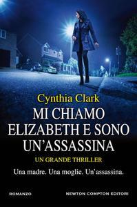 Cynthia Clark - Mi chiamo Elizabeth e sono un'assassina
