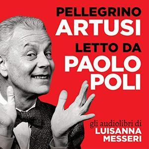 Pellegrino Artusi - La scienza in cucina e l'arte di mangiar bene (2014) [Audiobook]