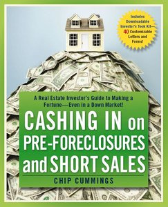 Cashing in on Pre-foreclosures and Short Sales: A Real Estate Investor's Guide to Making a Fortune Even in a Down (repost)
