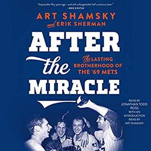After the Miracle: The Lasting Brotherhood of the '69 Mets [Audiobook]