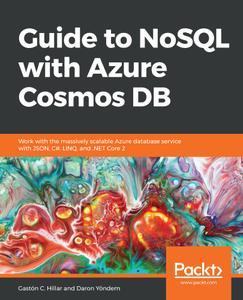 Guide to NoSQL with Azure Cosmos DB: Work with the massively scalable Azure database service with JSON, C#, LINQ, and...