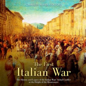 «The First Italian War» by Charles River Editors