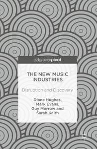 The New Music Industries: Disruption and Discovery