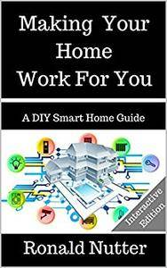 Making Your Home to Work for You: A DIY Smart Home Guide