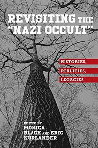 "Revisiting the ""Nazi Occult"": Histories, Realities, Legacies"