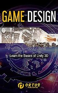 Game Design: Learn the Basics of Unity 3D (Introduction to Game Design)