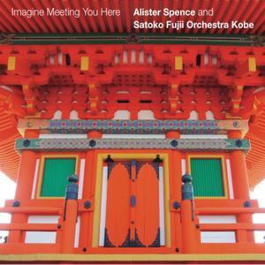 Alister Spence & Satoko Fujii Orchestra Kobe - Imagine Meeting You Here (2019)