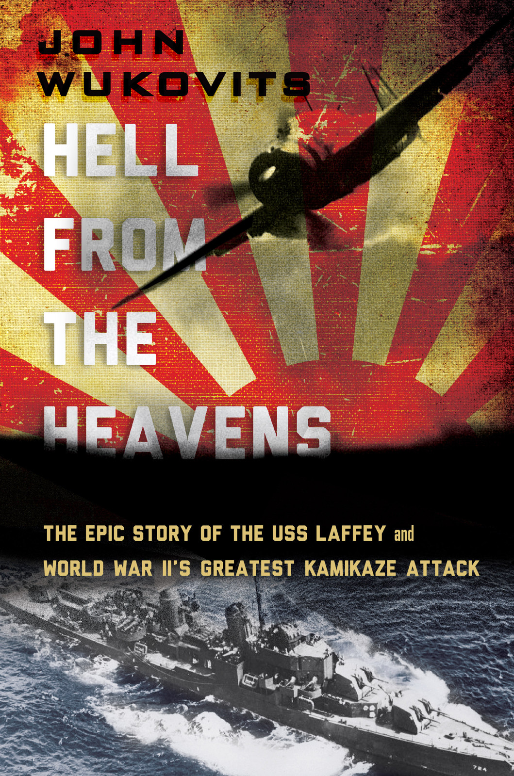 Hell from the Heavens: The Epic Story of the USS Laffey and World War II's Greatest Kamikaze Attack (repost)