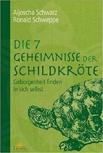 Die 7 Geheimnisse der Schildkröte: Geborgenheit finden in sich selbst, Auflage: 2 (Repost)