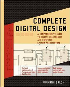 Complete Digital Design: A Comprehensive Guide to Digital Electronics and Computer System Architecture [Repost]