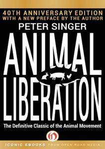 "Peter Singer, ""Animal Liberation : The Definitive Classic of the Animal Movement (40th Anniversary Edition)"""