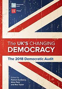 The UK's Changing Democracy: The 2018 Democratic Audit by Patrick Dunleavy, Alice Park, et al.